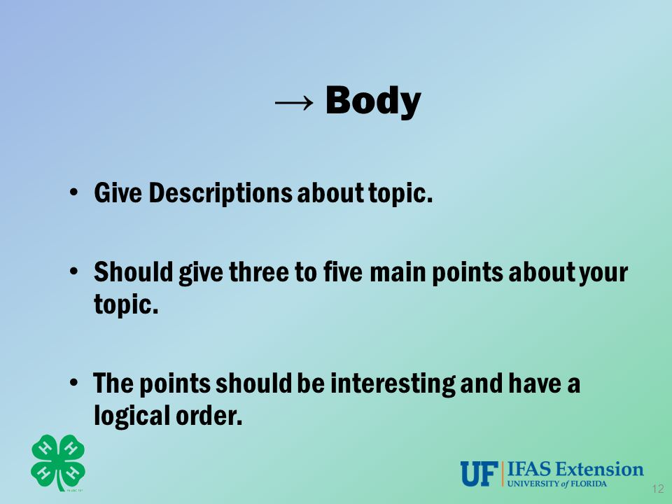 → Body Give Descriptions about topic. Should give three to five main points about your topic. The points should be interesting and have a logical orde