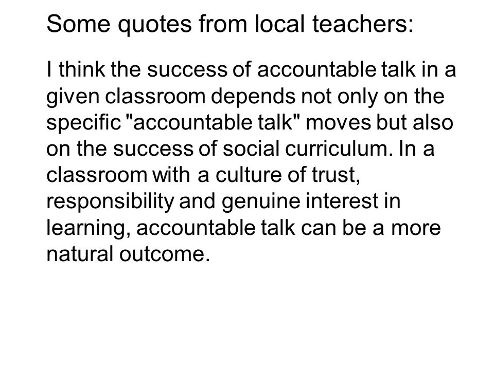 I think the success of accountable talk in a given classroom depends not only on the specific accountable talk moves but also on the success of social curriculum.