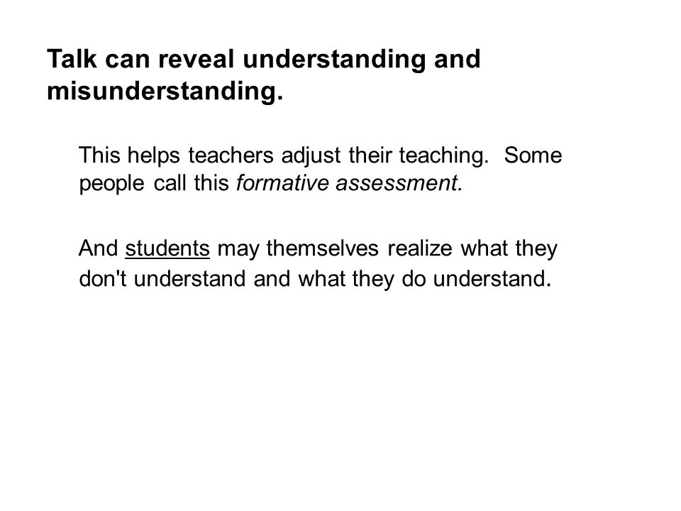 This helps teachers adjust their teaching. Some people call this formative assessment.