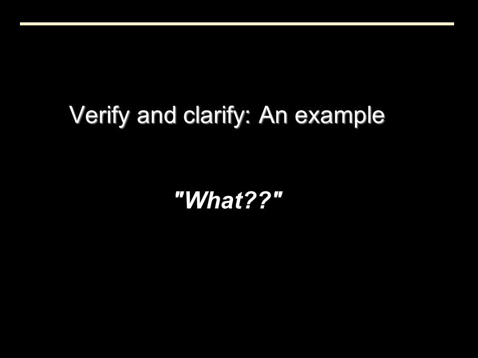 Verify and clarify: An example Verify and clarify: An example What