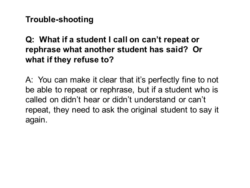 Trouble-shooting Q: What if a student I call on can't repeat or rephrase what another student has said.