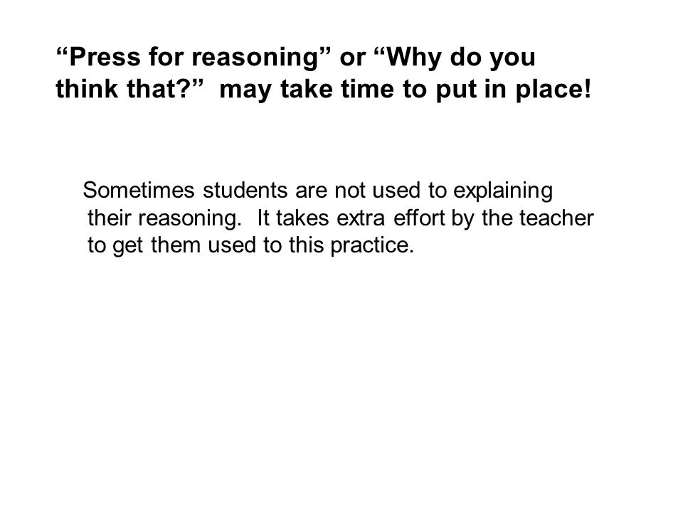 Press for reasoning or Why do you think that may take time to put in place.