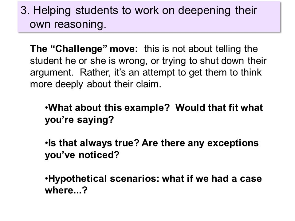 The Challenge move: this is not about telling the student he or she is wrong, or trying to shut down their argument.