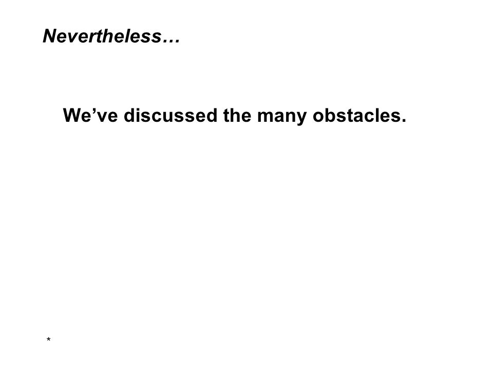 We've discussed the many obstacles. Nevertheless… *