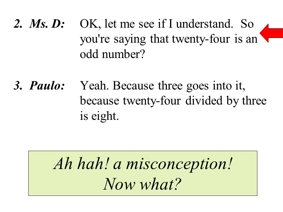 2. Ms. D:OK, let me see if I understand. So you re saying that twenty-four is an odd number.