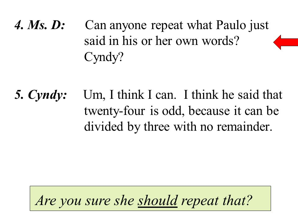 4. Ms. D: Can anyone repeat what Paulo just said in his or her own words.