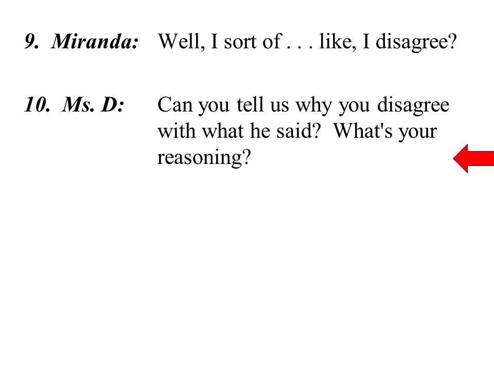 9. Miranda:Well, I sort of... like, I disagree. 10.