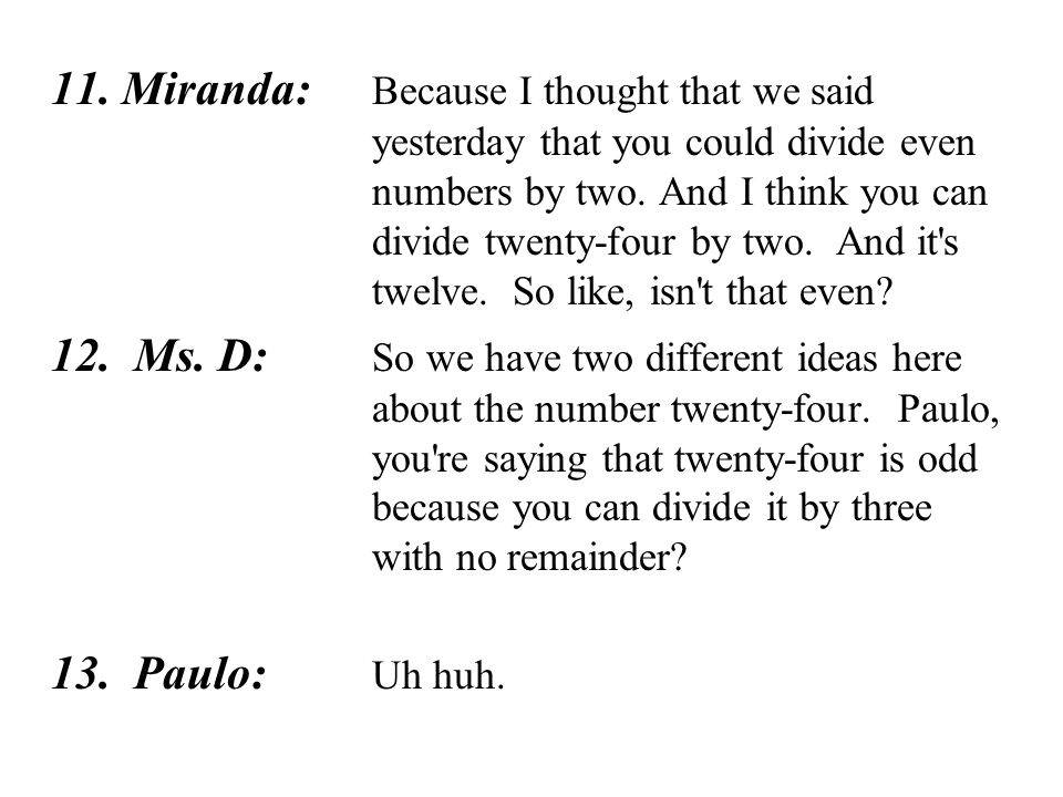11. Miranda: Because I thought that we said yesterday that you could divide even numbers by two.