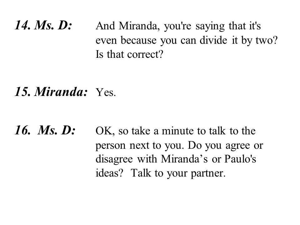 14. Ms. D: And Miranda, you re saying that it s even because you can divide it by two.