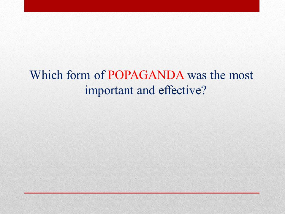 Which form of POPAGANDA was the most important and effective?