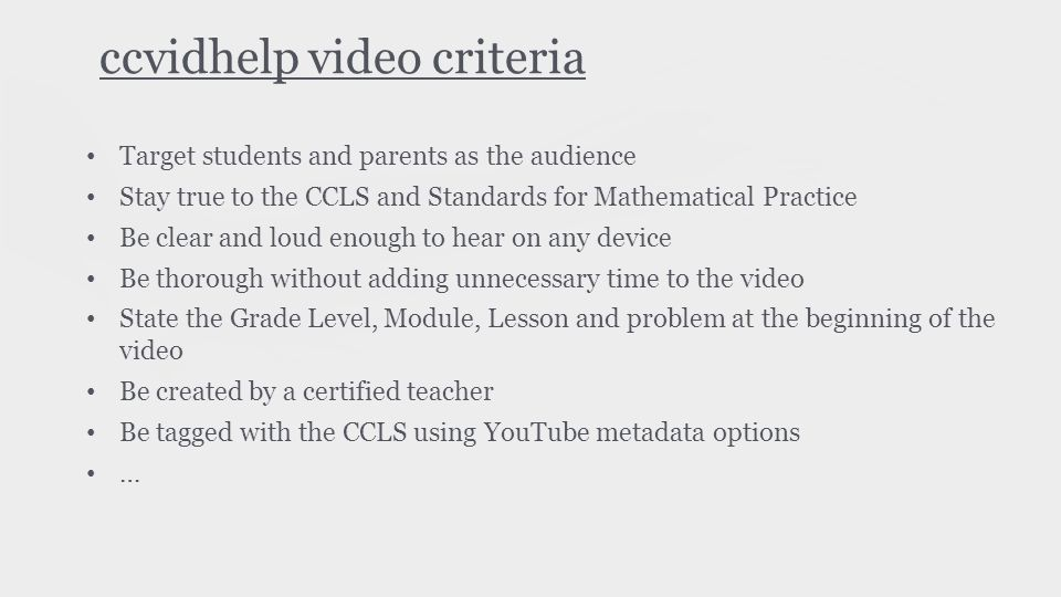 ccvidhelp video criteria Target students and parents as the audience Stay true to the CCLS and Standards for Mathematical Practice Be clear and loud e