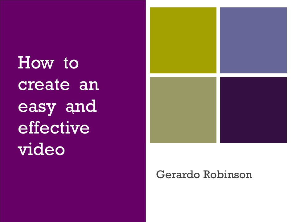 + t How to create an easy and effective video Gerardo Robinson