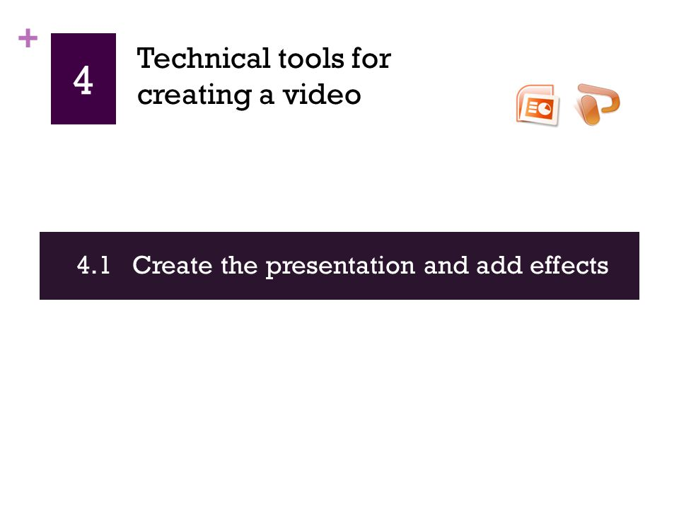 + 4 4.1 Create the presentation and add effects Technical tools for creating a video
