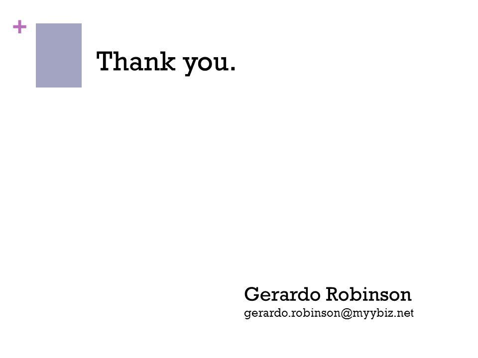 + Thank you. Gerardo Robinson gerardo.robinson@myybiz.net