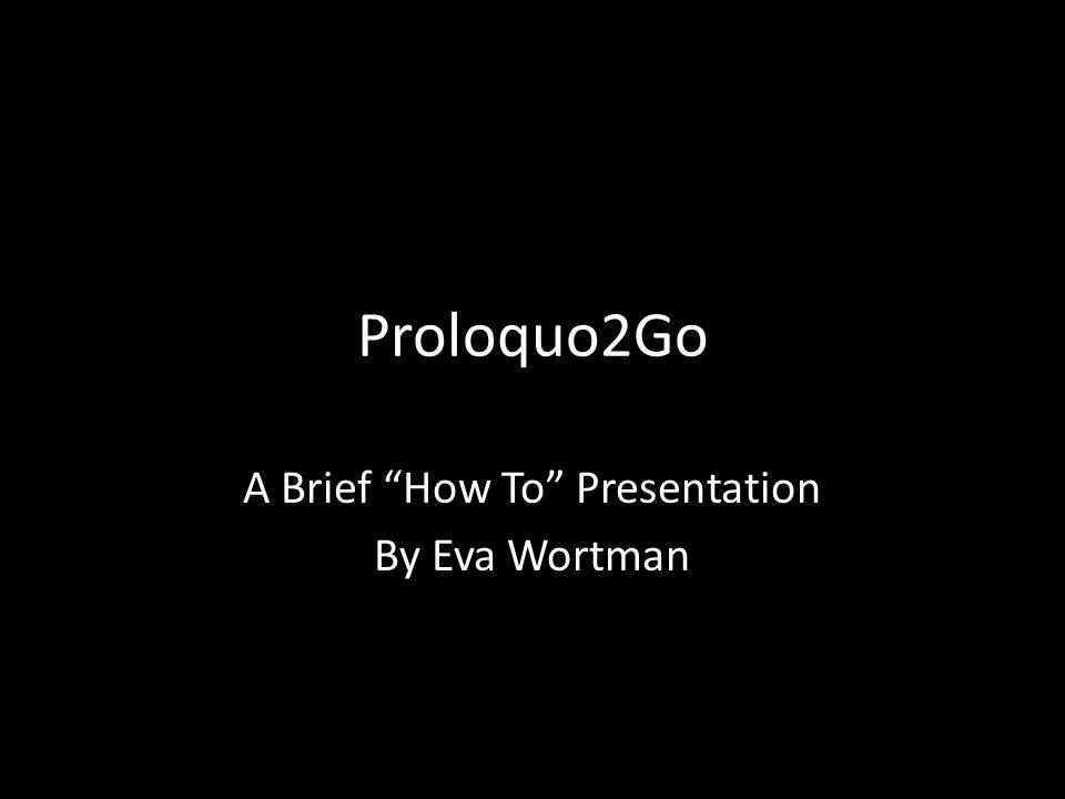"""Proloquo2Go A Brief """"How To"""" Presentation By Eva Wortman"""