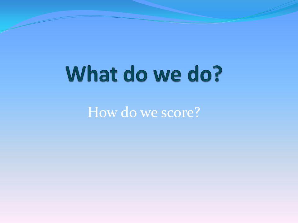 How do we score