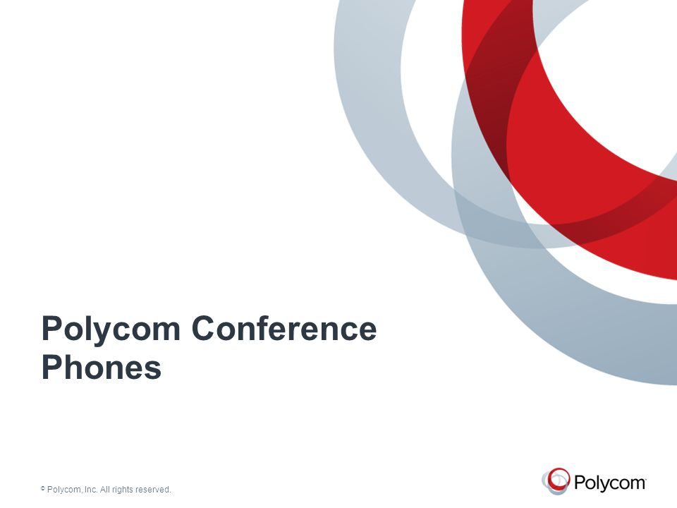 © Polycom, Inc. All rights reserved. Polycom Conference Phones