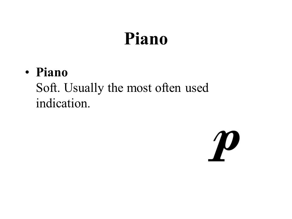 Piano Piano Soft. Usually the most often used indication.
