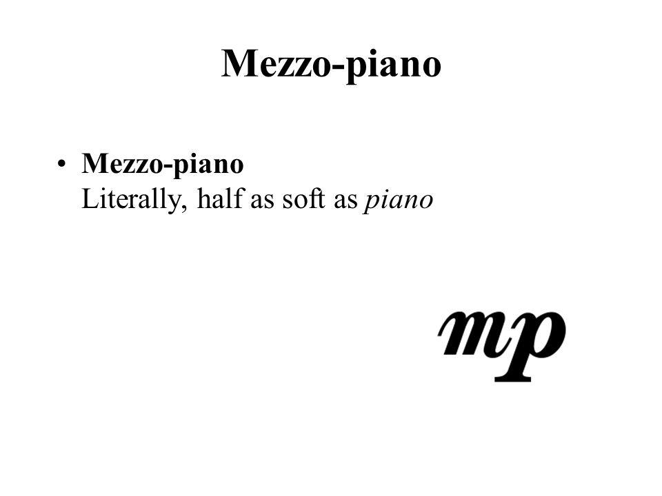 Mezzo-piano Mezzo-piano Literally, half as soft as piano