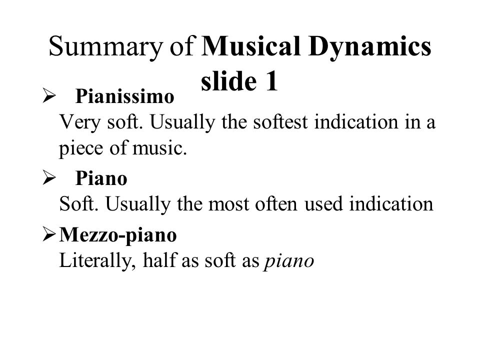 Summary of Musical Dynamics slide 2  Mezzo-forte Similarly, half as loud as forte.