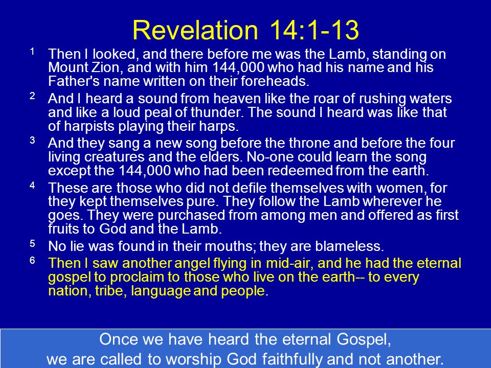 7 He said in a loud voice, Fear God and give him glory, because the hour of his judgment has come.