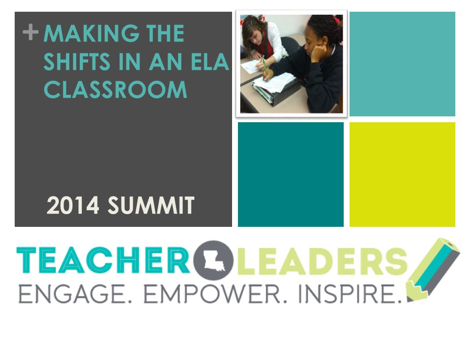 + MAKING THE SHIFTS IN AN ELA CLASSROOM 2014 SUMMIT