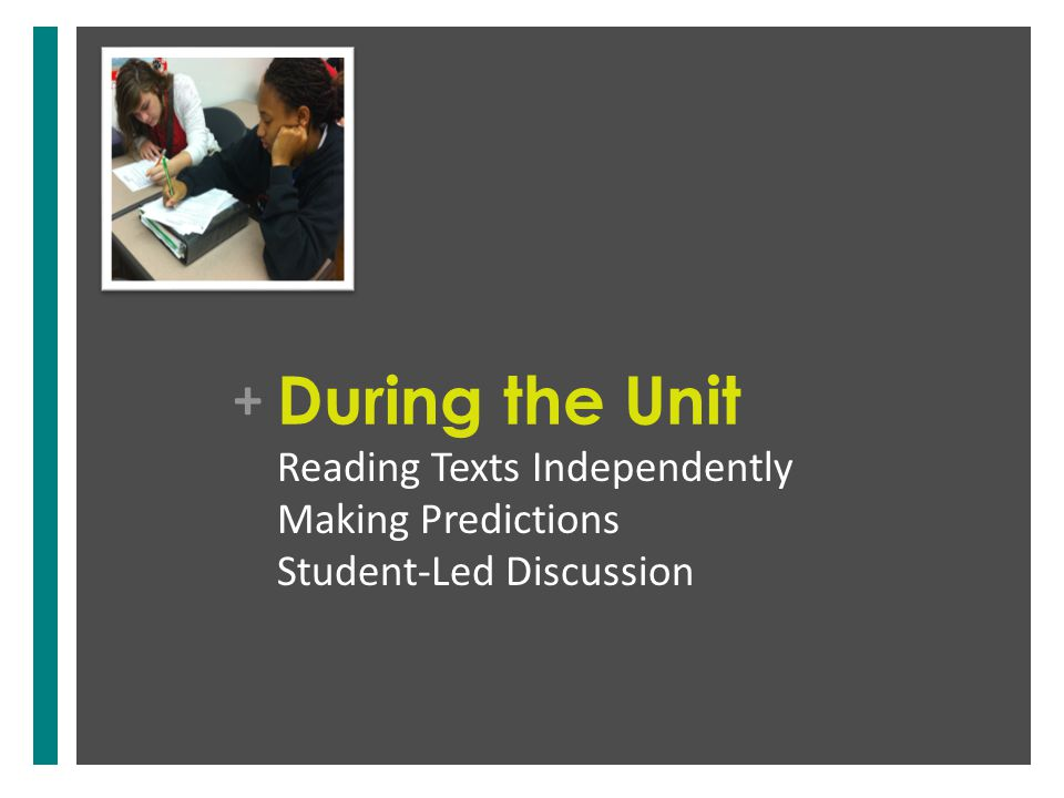 + During the Unit Reading Texts Independently Making Predictions Student-Led Discussion