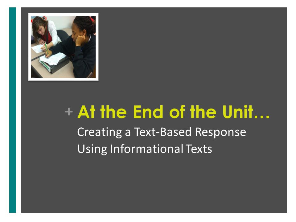 + At the End of the Unit… Creating a Text-Based Response Using Informational Texts