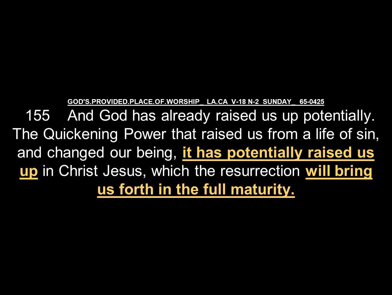 GOD S.PROVIDED.PLACE.OF.WORSHIP_ LA.CA V-18 N-2 SUNDAY_ 65-0425 155 And God has already raised us up potentially.