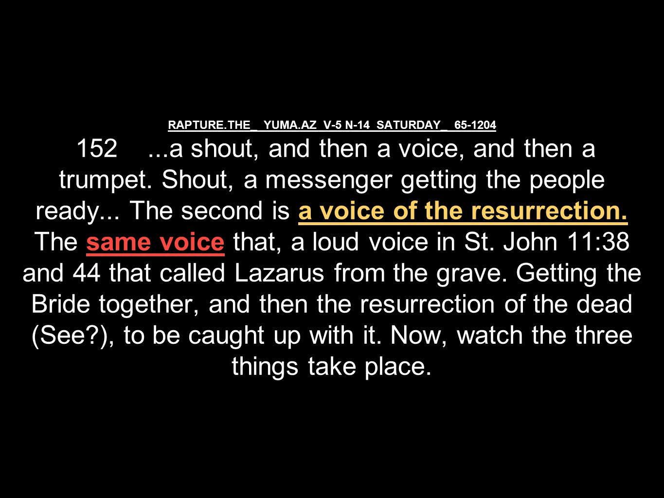 RAPTURE.THE_ YUMA.AZ V-5 N-14 SATURDAY_ 65-1204 152...a shout, and then a voice, and then a trumpet.