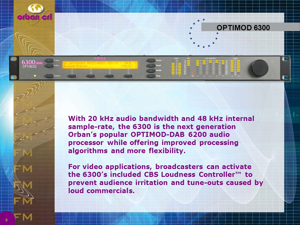 OPTIMOD 6300 3 With 20 kHz audio bandwidth and 48 kHz internal sample-rate, the 6300 is the next generation Orban's popular OPTIMOD-DAB 6200 audio pro