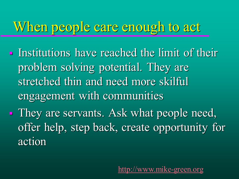 When people care enough to act  Institutions have reached the limit of their problem solving potential.