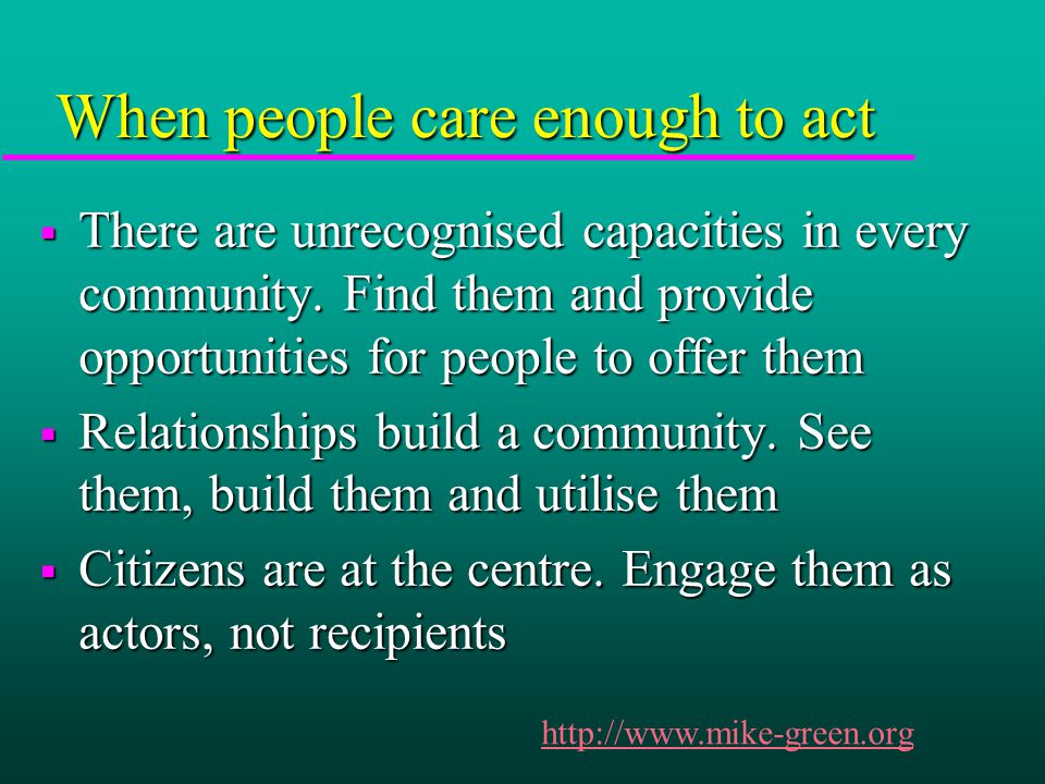 When people care enough to act  There are unrecognised capacities in every community.