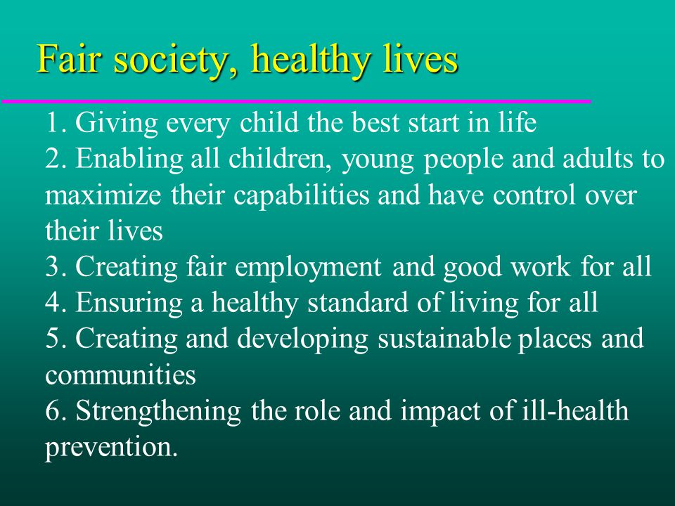 Fair society, healthy lives 1. Giving every child the best start in life 2.