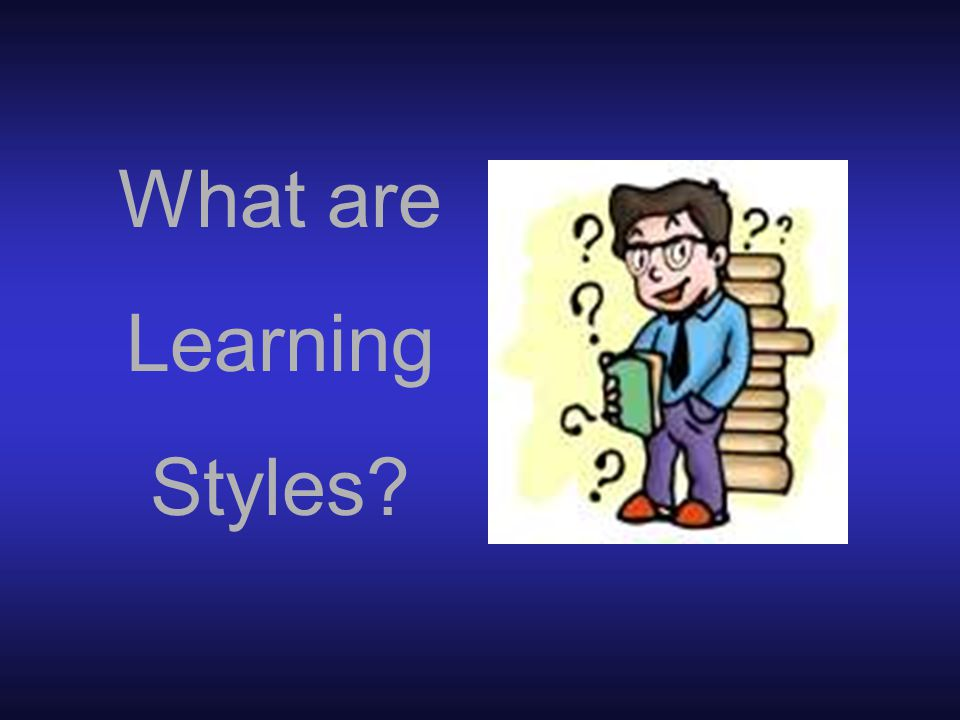 Learning Styles are: Ways of handling new information by making use of our habitual or preferred methods.