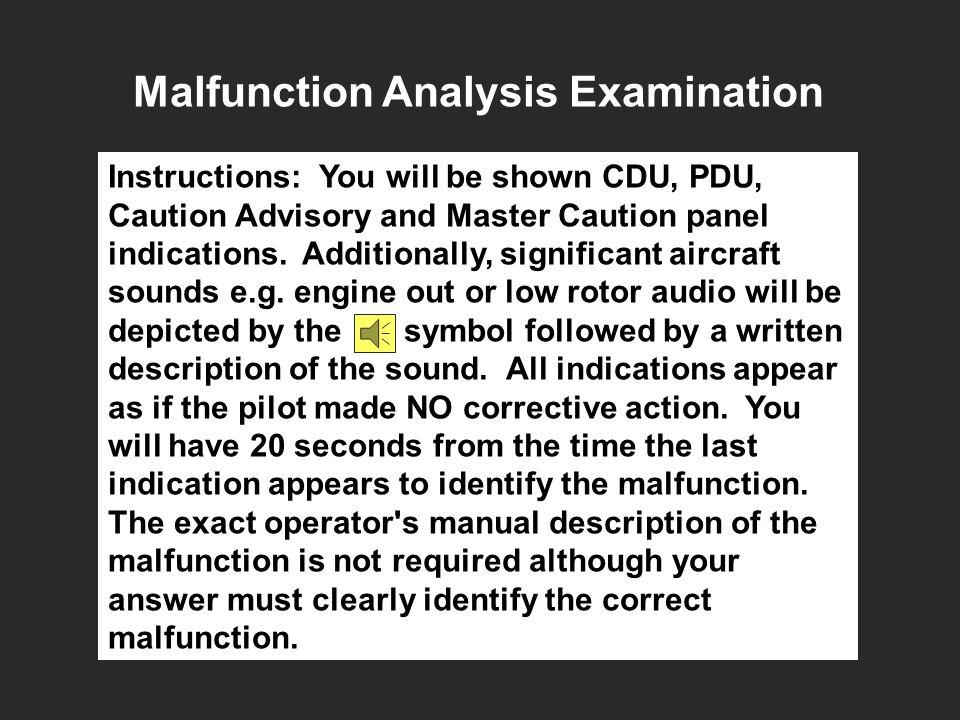 Malfunction Analysis Examination Instructions: You will be shown CDU, PDU, Caution Advisory and Master Caution panel indications.