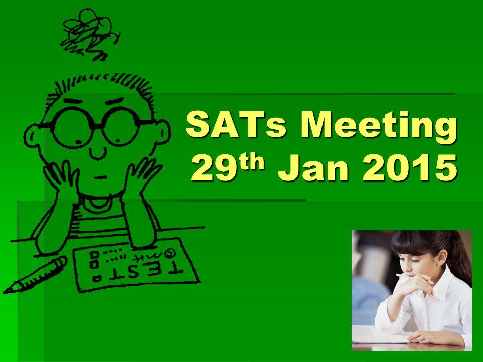 SATs Meeting 29 th Jan 2015