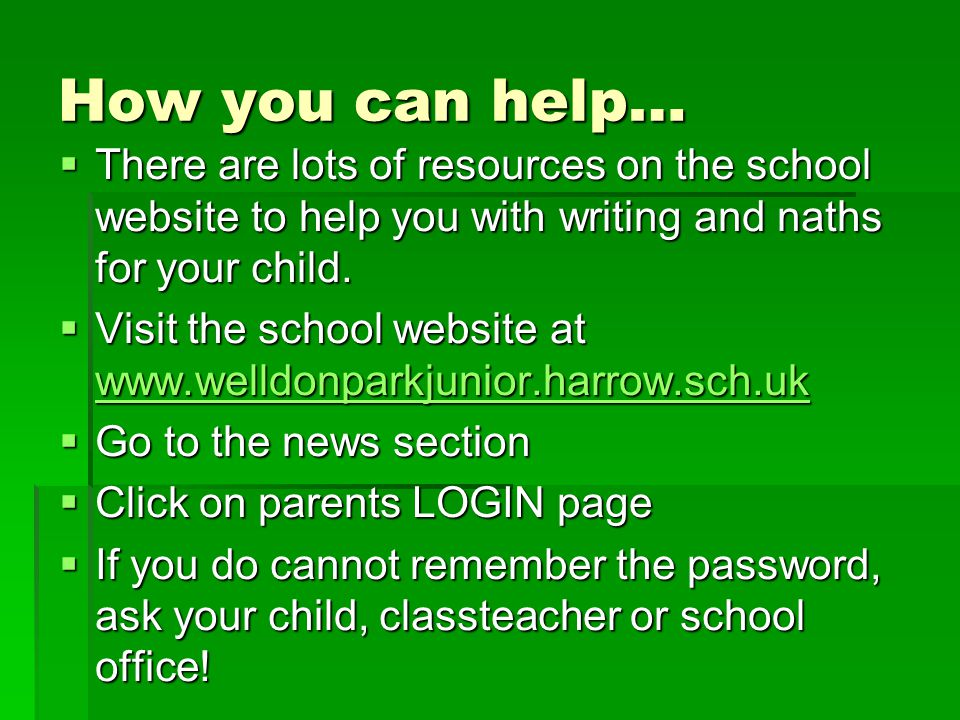 How you can help…  There are lots of resources on the school website to help you with writing and naths for your child.