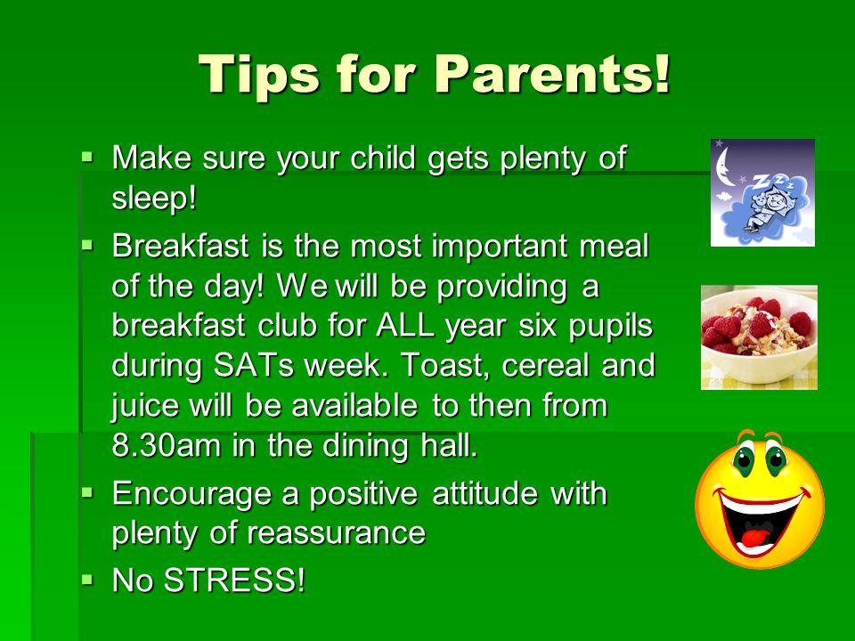 Tips for Parents.  Make sure your child gets plenty of sleep.