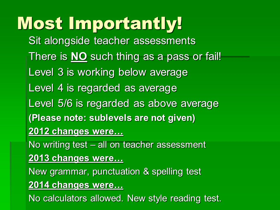 Most Importantly. Sit alongside teacher assessments There is NO such thing as a pass or fail.