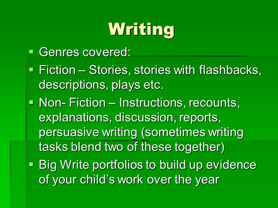 Writing  Genres covered:  Fiction – Stories, stories with flashbacks, descriptions, plays etc.
