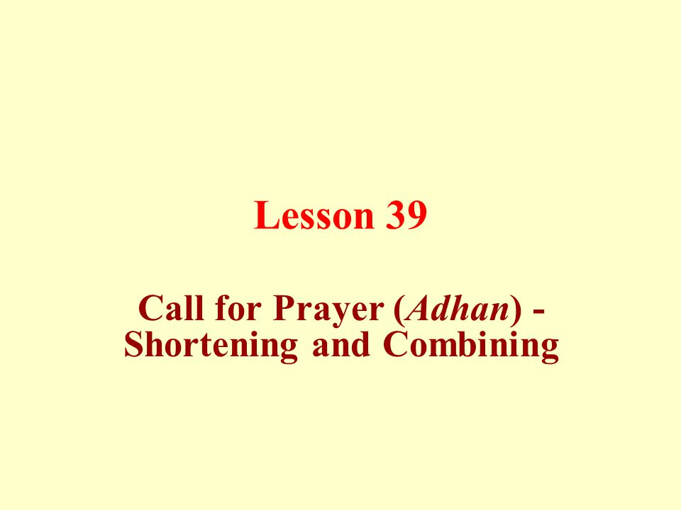 Lesson 39 Call for Prayer (Adhan) - Shortening and Combining
