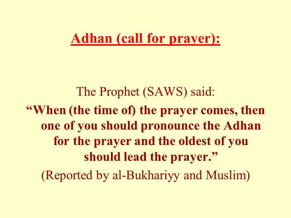 """Adhan (call for prayer): The Prophet (SAWS) said: """"When (the time of) the prayer comes, then one of you should pronounce the Adhan for the prayer and"""