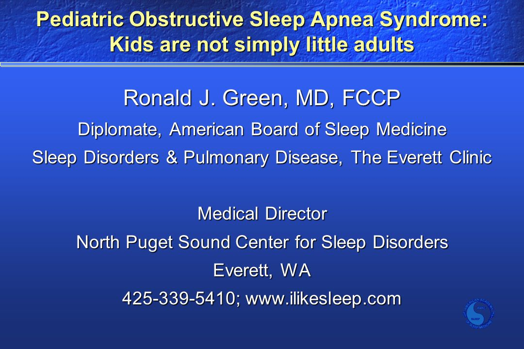 Pediatric Obstructive Sleep Apnea Syndrome: Kids are not simply little adults Ronald J.