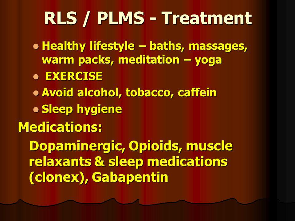 RLS / PLMS - Treatment Healthy lifestyle – baths, massages, warm packs, meditation – yoga Healthy lifestyle – baths, massages, warm packs, meditation