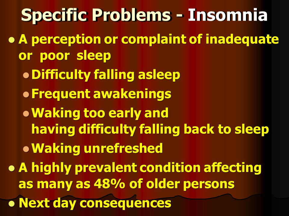 Specific Problems - Specific Problems - Insomnia A perception or complaint of inadequate or poor sleep A perception or complaint of inadequate or poor