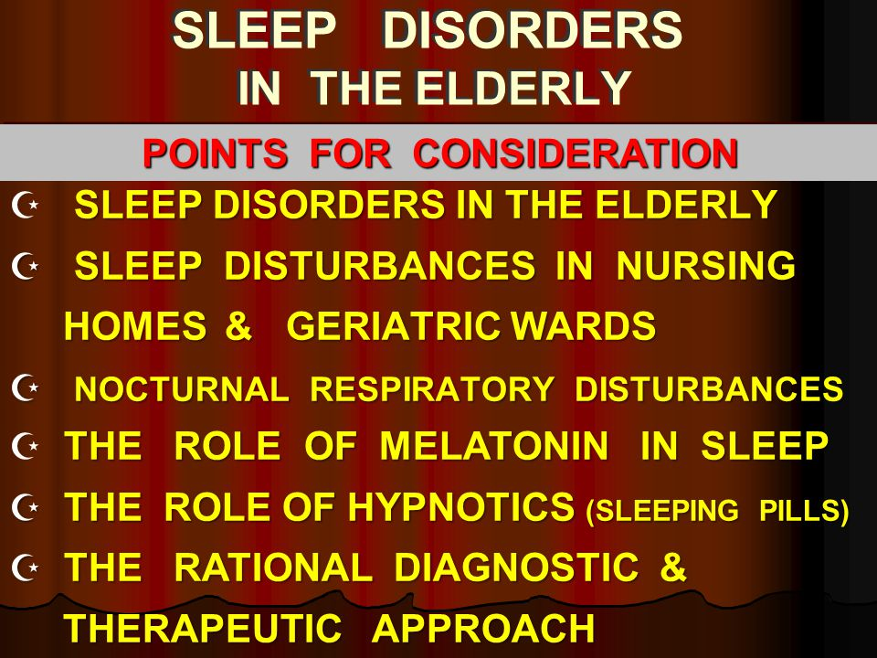 Z SLEEP DISORDERS IN THE ELDERLY Z SLEEP DISTURBANCES IN NURSING HOMES & GERIATRIC WARDS HOMES & GERIATRIC WARDS Z NOCTURNAL RESPIRATORY DISTURBANCES