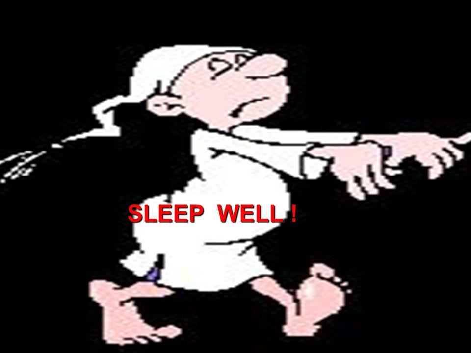 SLEEP WELL !