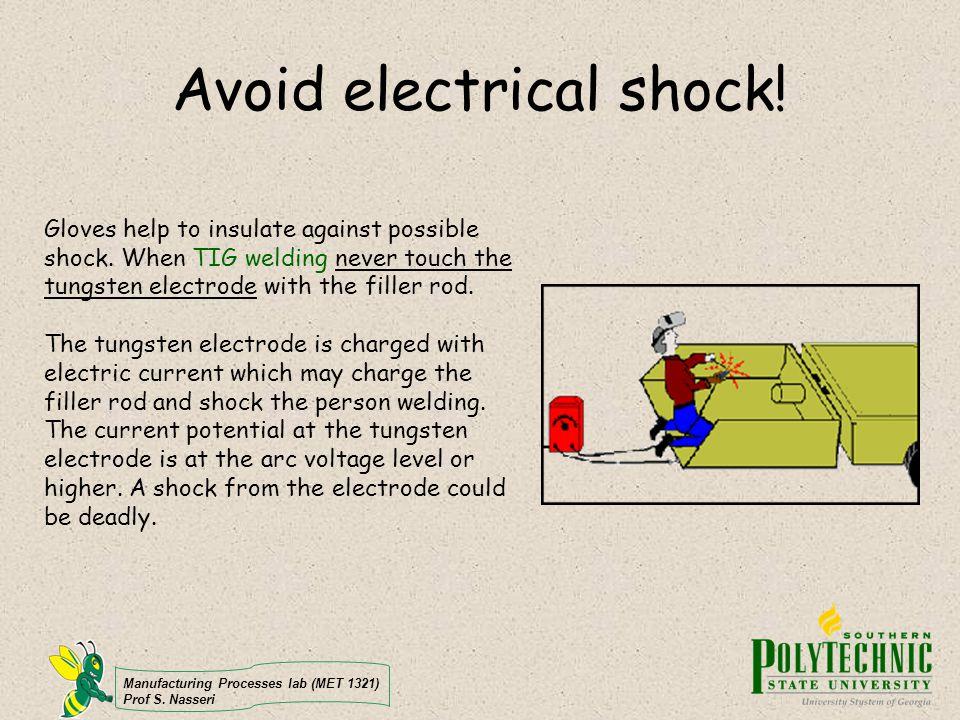 Manufacturing Processes lab (MET 1321) Prof S. Nasseri Avoid electrical shock.