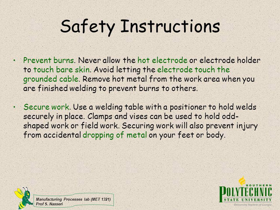 Manufacturing Processes lab (MET 1321) Prof S. Nasseri Safety Instructions Prevent burns.
